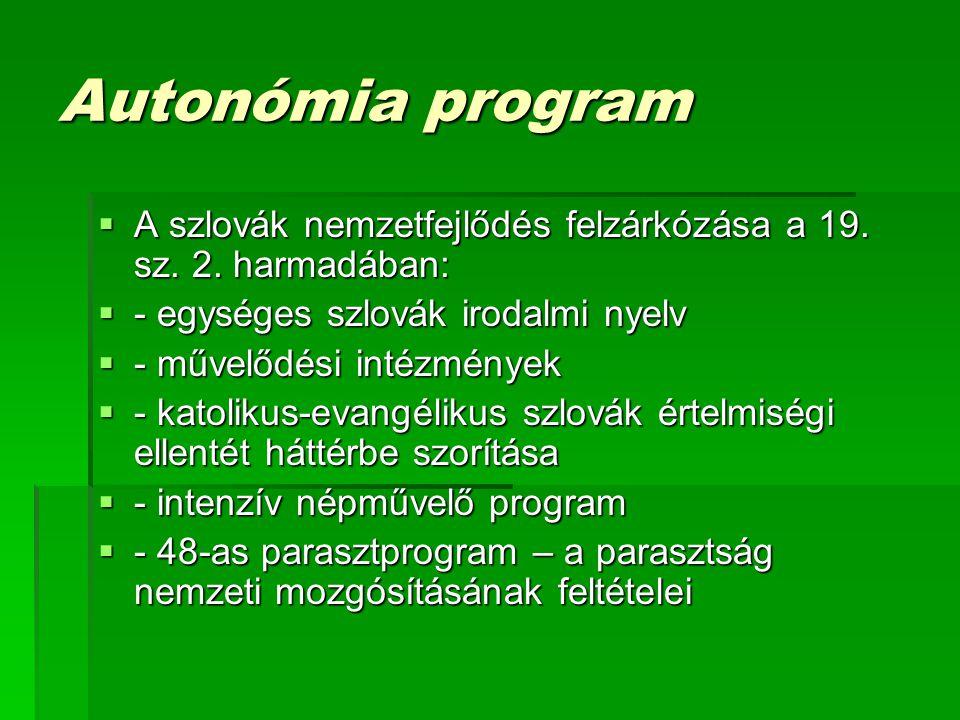 Autonómia program A szlovák nemzetfejlődés felzárkózása a 19. sz. 2. harmadában: - egységes szlovák irodalmi nyelv.