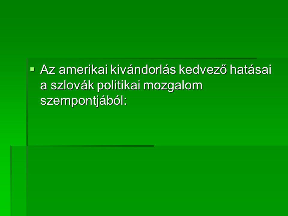 Az amerikai kivándorlás kedvező hatásai a szlovák politikai mozgalom szempontjából: