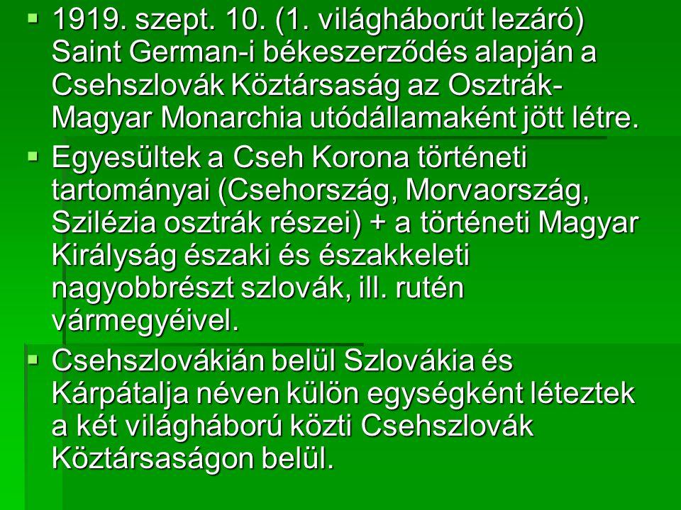 1919. szept. 10. (1. világháborút lezáró) Saint German-i békeszerződés alapján a Csehszlovák Köztársaság az Osztrák-Magyar Monarchia utódállamaként jött létre.