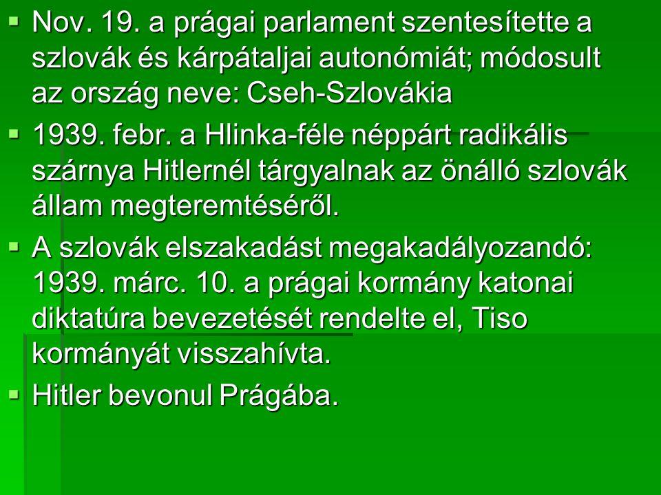Nov. 19. a prágai parlament szentesítette a szlovák és kárpátaljai autonómiát; módosult az ország neve: Cseh-Szlovákia