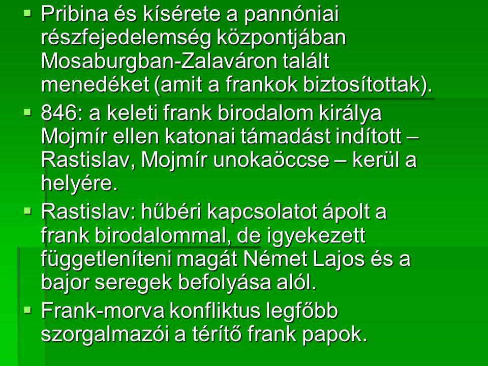 Pribina és kísérete a pannóniai részfejedelemség központjában Mosaburgban-Zalaváron talált menedéket (amit a frankok biztosítottak).