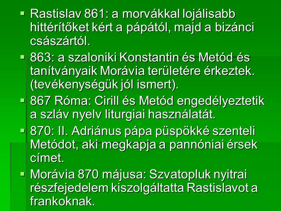 Rastislav 861: a morvákkal lojálisabb hittérítőket kért a pápától, majd a bizánci császártól.