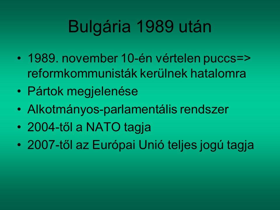 Bulgária 1989 után 1989. november 10-én vértelen puccs=> reformkommunisták kerülnek hatalomra. Pártok megjelenése.