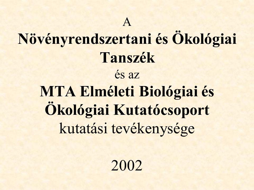 A Növényrendszertani és Ökológiai Tanszék és az MTA Elméleti Biológiai és Ökológiai Kutatócsoport kutatási tevékenysége 2002