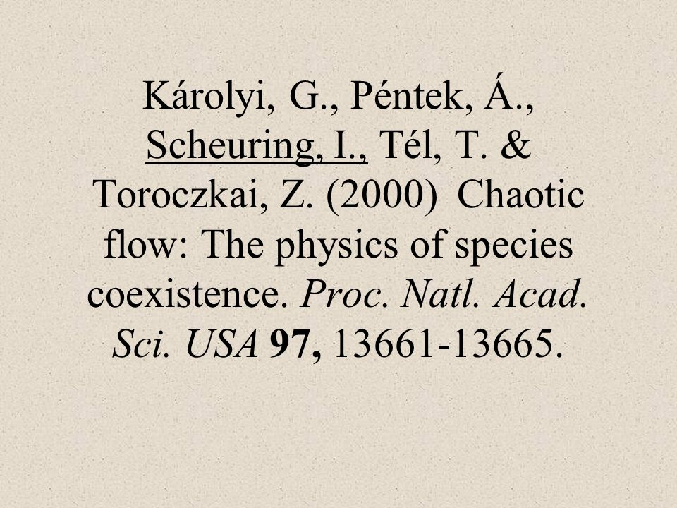 Károlyi, G. , Péntek, Á. , Scheuring, I. , Tél, T. & Toroczkai, Z