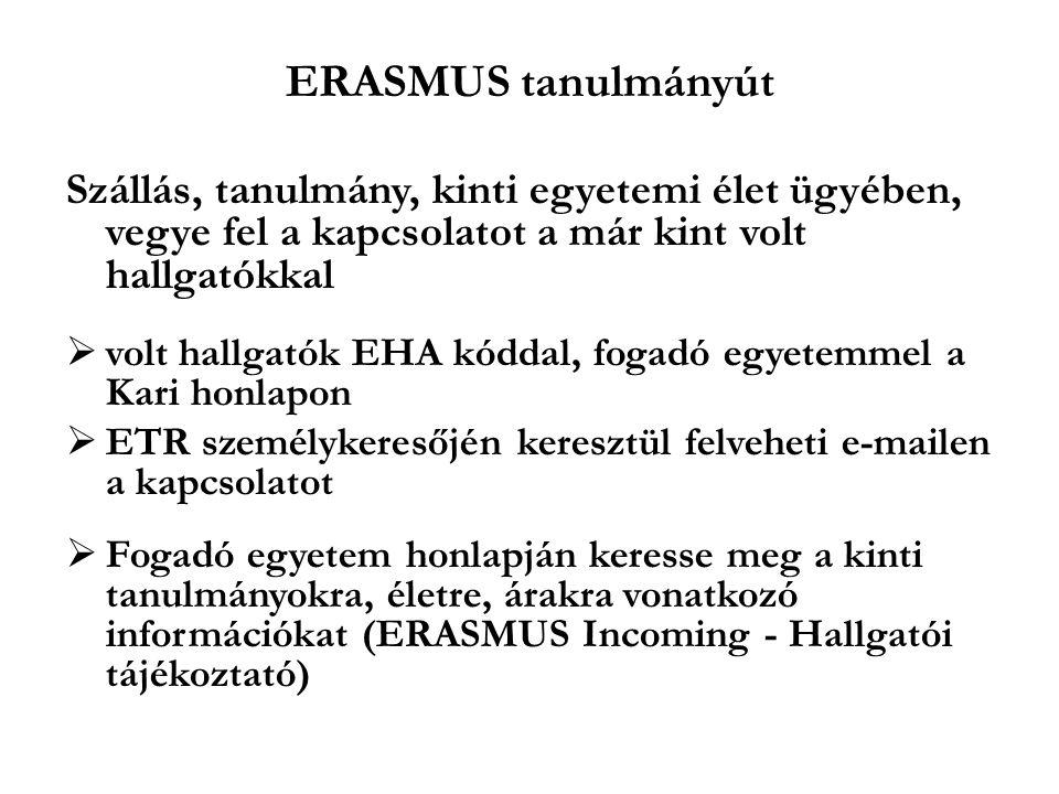 ERASMUS tanulmányút Szállás, tanulmány, kinti egyetemi élet ügyében, vegye fel a kapcsolatot a már kint volt hallgatókkal.