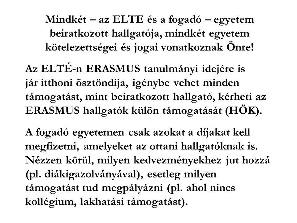 Mindkét – az ELTE és a fogadó – egyetem beiratkozott hallgatója, mindkét egyetem kötelezettségei és jogai vonatkoznak Önre!