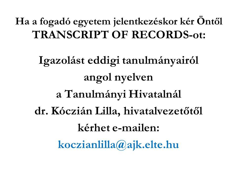 Ha a fogadó egyetem jelentkezéskor kér Öntől TRANSCRIPT OF RECORDS-ot: