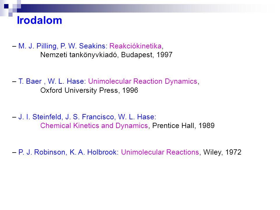 Irodalom – M. J. Pilling, P. W. Seakins: Reakciókinetika, Nemzeti tankönyvkiadó, Budapest, 1997.