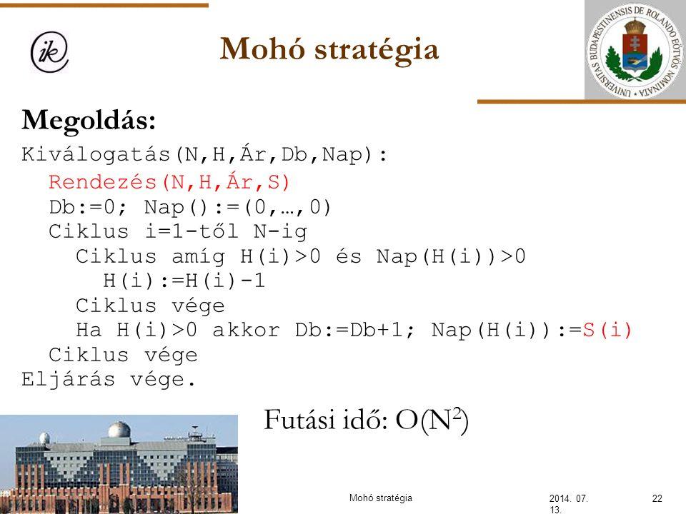 Mohó stratégia Megoldás: Futási idő: O(N2) Kiválogatás(N,H,Ár,Db,Nap):