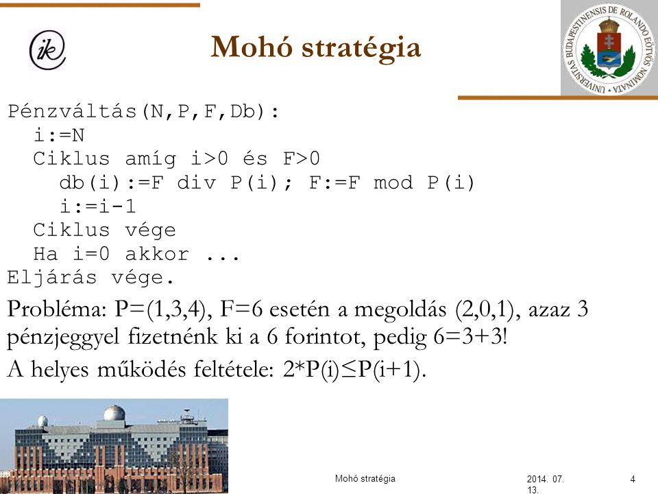 INFOÉRA 2006 2006.11.18. Mohó stratégia. Pénzváltás(N,P,F,Db): i:=N. Ciklus amíg i>0 és F>0. db(i):=F div P(i); F:=F mod P(i)