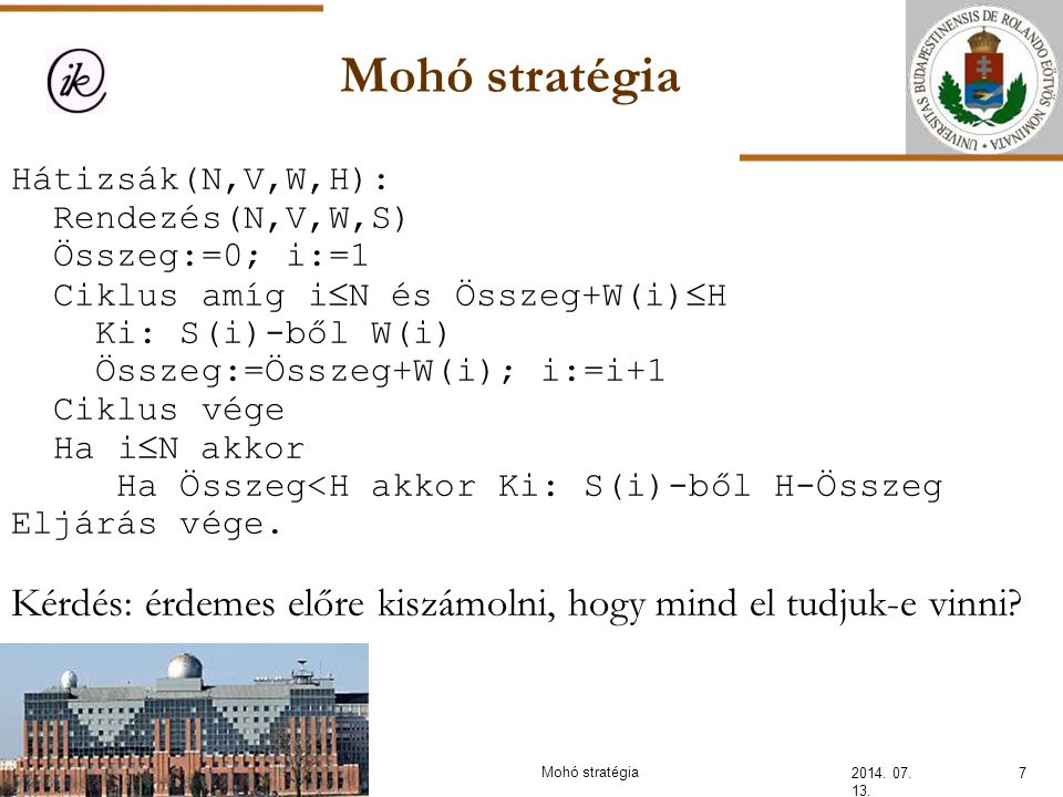 INFOÉRA 2006 2006.11.18. Mohó stratégia. Hátizsák(N,V,W,H): Rendezés(N,V,W,S) Összeg:=0; i:=1.