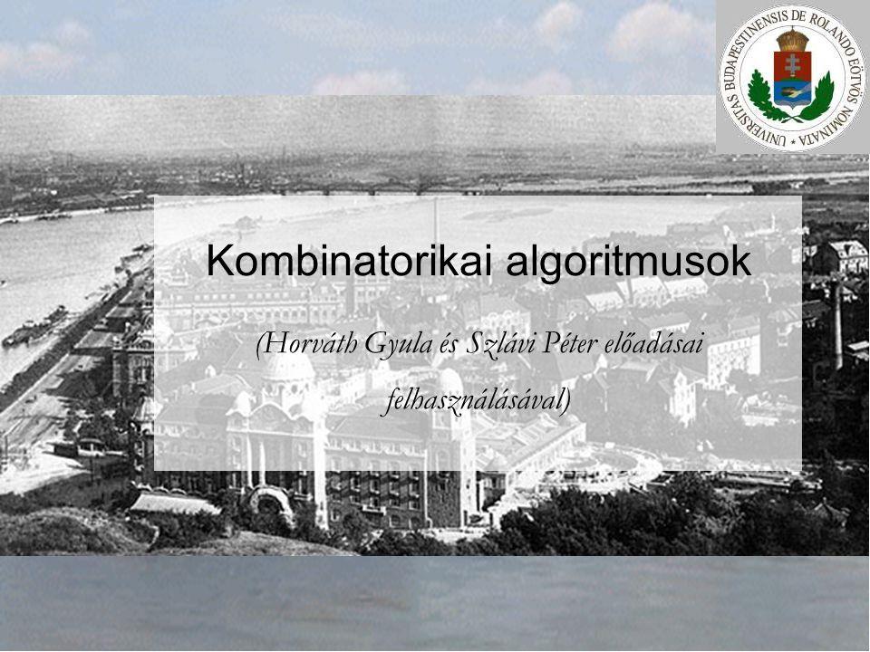 INFOÉRA 2006 2006.11.18. Kombinatorikai algoritmusok (Horváth Gyula és Szlávi Péter előadásai felhasználásával)