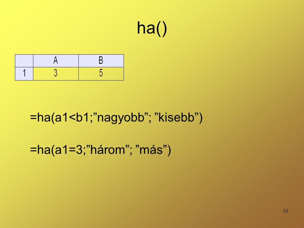ha() =ha(a1<b1; nagyobb ; kisebb ) =ha(a1=3; három ; más )