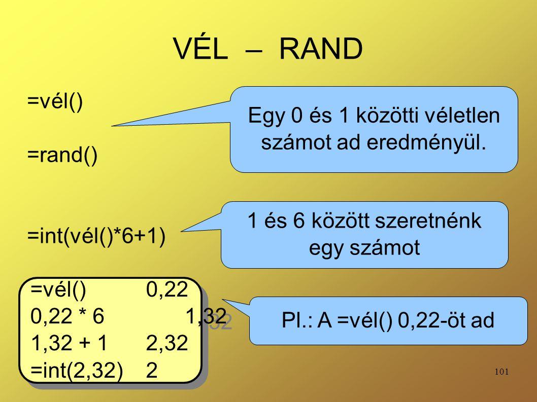 =vél() =rand() =int(vél()*6+1)