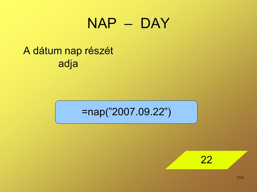 NAP – DAY A dátum nap részét adja =nap( 2007.09.22 ) 22