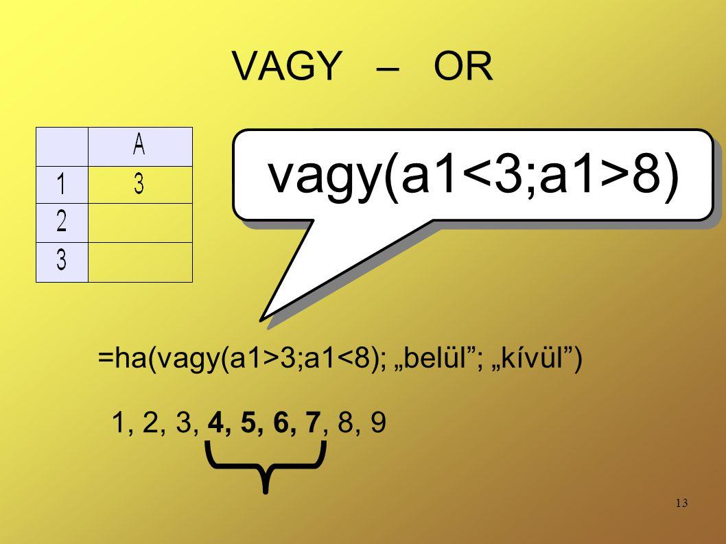 vagy(a1<3;a1>8) VAGY – OR