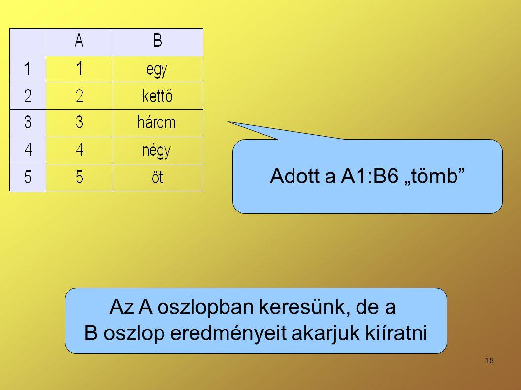 Az A oszlopban keresünk, de a B oszlop eredményeit akarjuk kiíratni