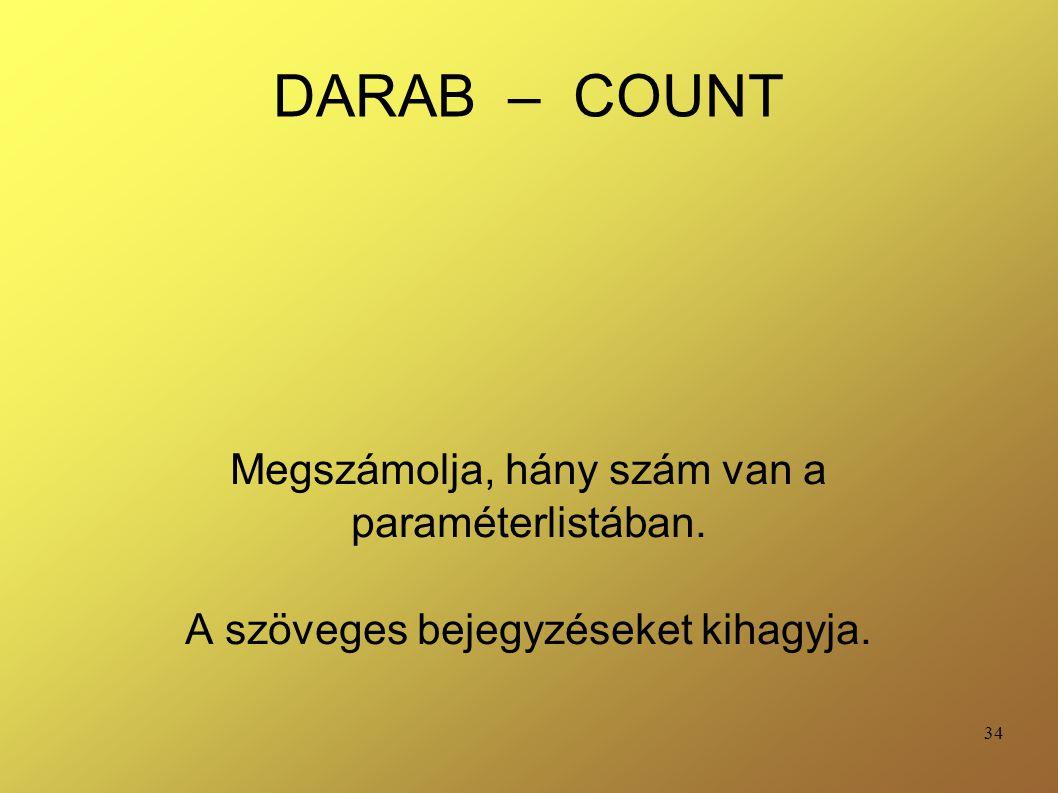 DARAB – COUNT Megszámolja, hány szám van a paraméterlistában.