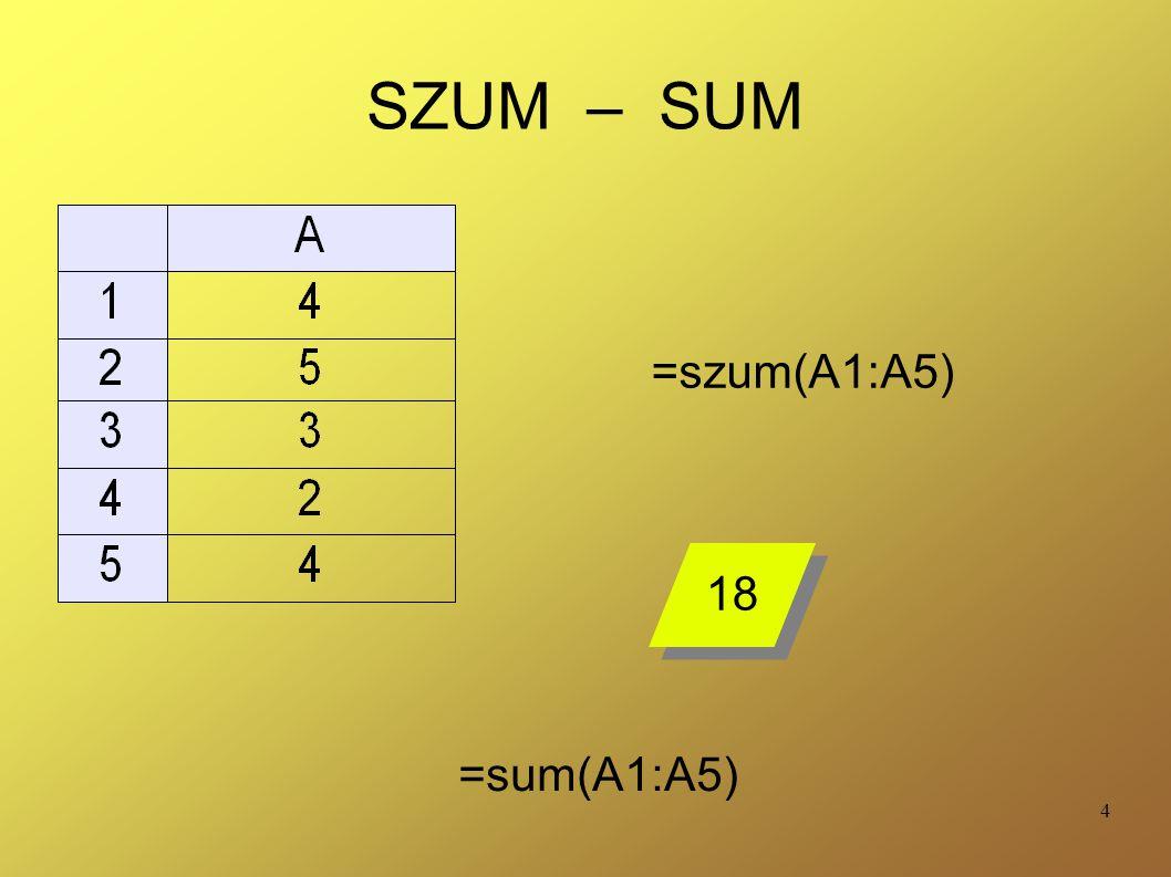 SZUM – SUM =szum(A1:A5) 18 =sum(A1:A5)
