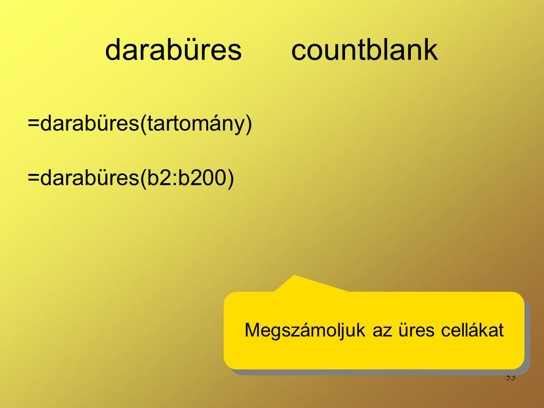 =darabüres(tartomány) =darabüres(b2:b200)