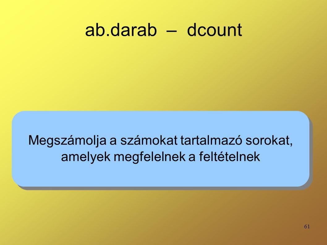 ab.darab – dcount Megszámolja a számokat tartalmazó sorokat,