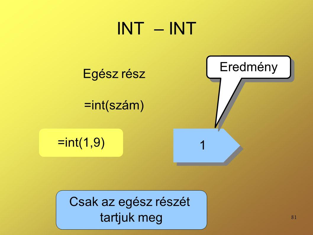 INT – INT Eredmény Egész rész =int(szám) =int(1,9) 1
