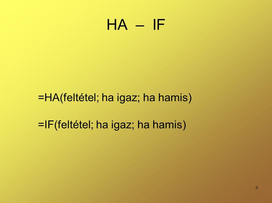 =HA(feltétel; ha igaz; ha hamis) =IF(feltétel; ha igaz; ha hamis)