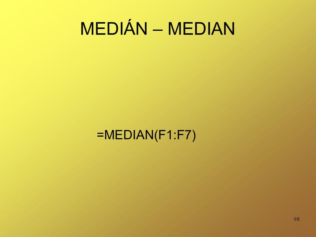 MEDIÁN – MEDIAN =MEDIAN(F1:F7)