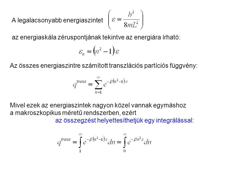 Ideális gázok 3 A legalacsonyabb energiaszintet. az energiaskála zéruspontjának tekintve az energiára írható: