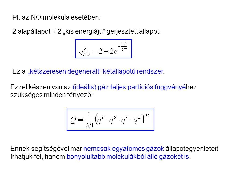 """Ideális gázok 10 Pl. az NO molekula esetében: 2 alapállapot + 2 """"kis energiájú gerjesztett állapot:"""