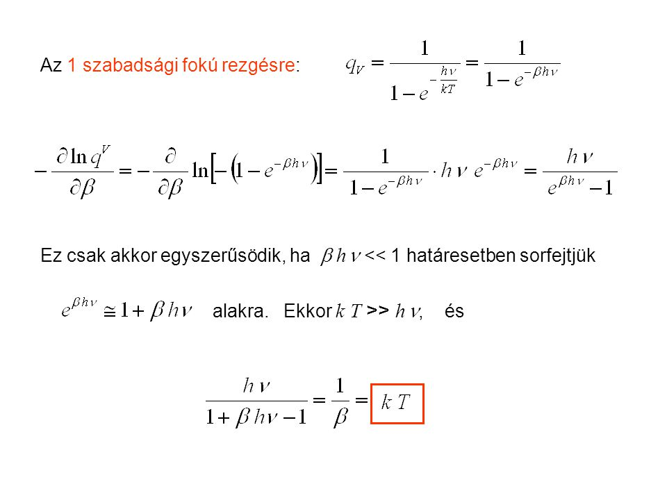 Ekvipartíció 3 Az 1 szabadsági fokú rezgésre: Ez csak akkor egyszerűsödik, ha  h  << 1 határesetben sorfejtjük.