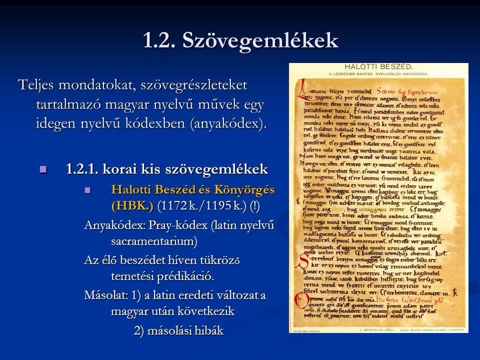 1.2. Szövegemlékek Teljes mondatokat, szövegrészleteket tartalmazó magyar nyelvű művek egy idegen nyelvű kódexben (anyakódex).