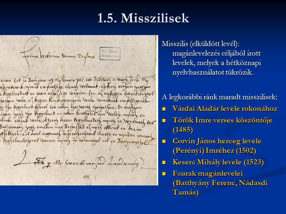 1.5. Misszilisek Misszilis (elküldött levél): magánlevelezés céljából írott levelek, melyek a hétköznapi nyelvhasználatot tükrözik.