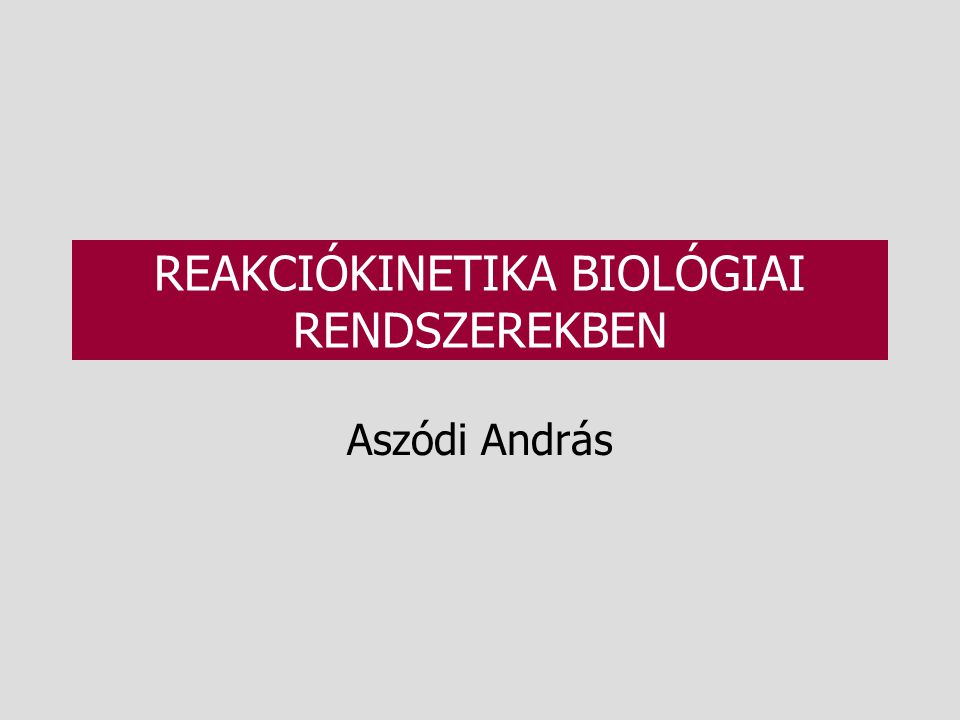 REAKCIÓKINETIKA BIOLÓGIAI RENDSZEREKBEN