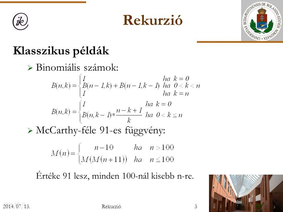 Rekurzió Klasszikus példák Binomiális számok: