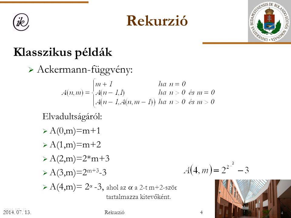 Rekurzió Klasszikus példák Ackermann-függvény: Elvadultságáról: