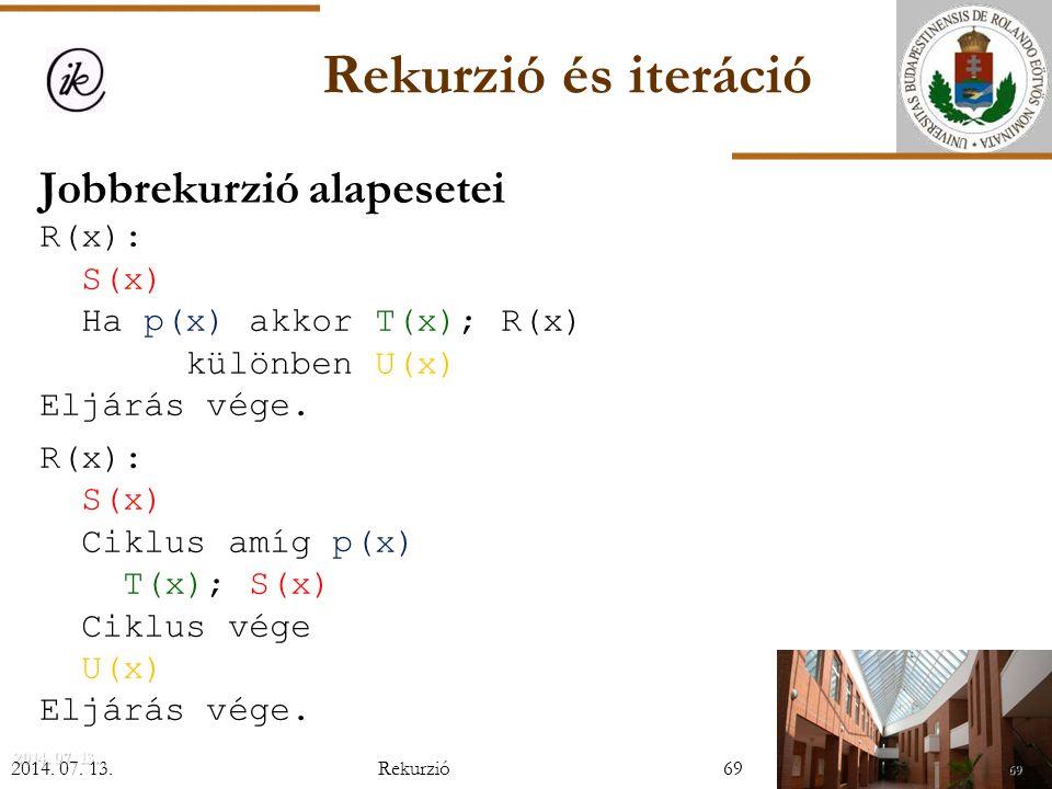 INFOÉRA 2006 2006.11.18. Rekurzió és iteráció. Jobbrekurzió alapesetei R(x): S(x) Ha p(x) akkor T(x); R(x) különben U(x) Eljárás vége.