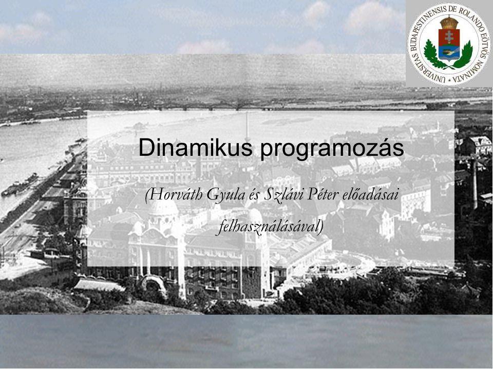 INFOÉRA 2006 2006.11.18. Dinamikus programozás (Horváth Gyula és Szlávi Péter előadásai felhasználásával)