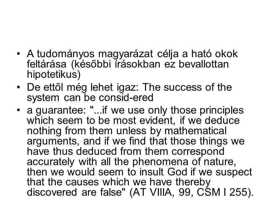 A tudományos magyarázat célja a ható okok feltárása (későbbi írásokban ez bevallottan hipotetikus)