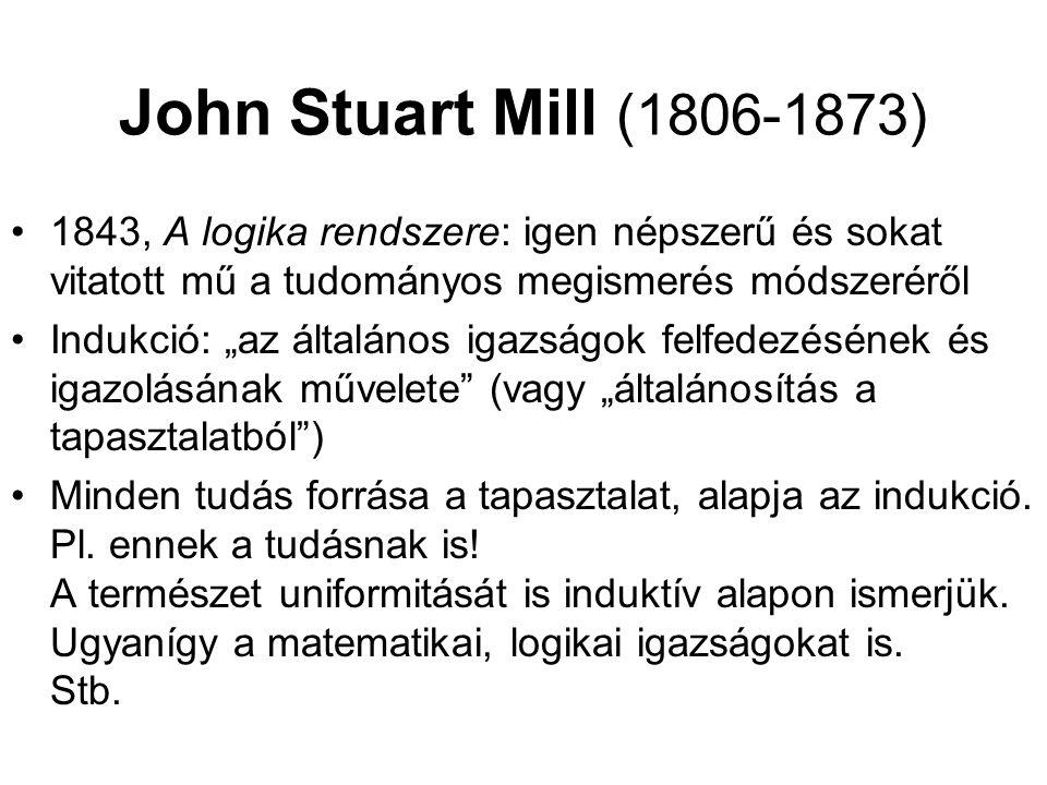 John Stuart Mill (1806-1873) 1843, A logika rendszere: igen népszerű és sokat vitatott mű a tudományos megismerés módszeréről.