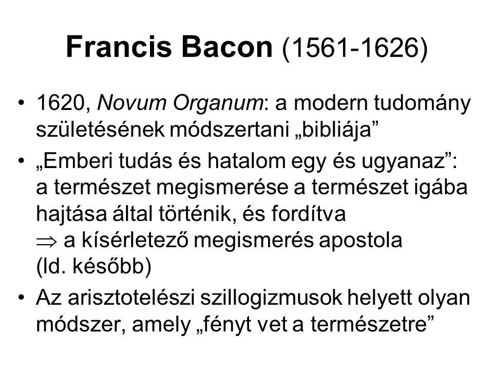 """Francis Bacon (1561-1626) 1620, Novum Organum: a modern tudomány születésének módszertani """"bibliája"""