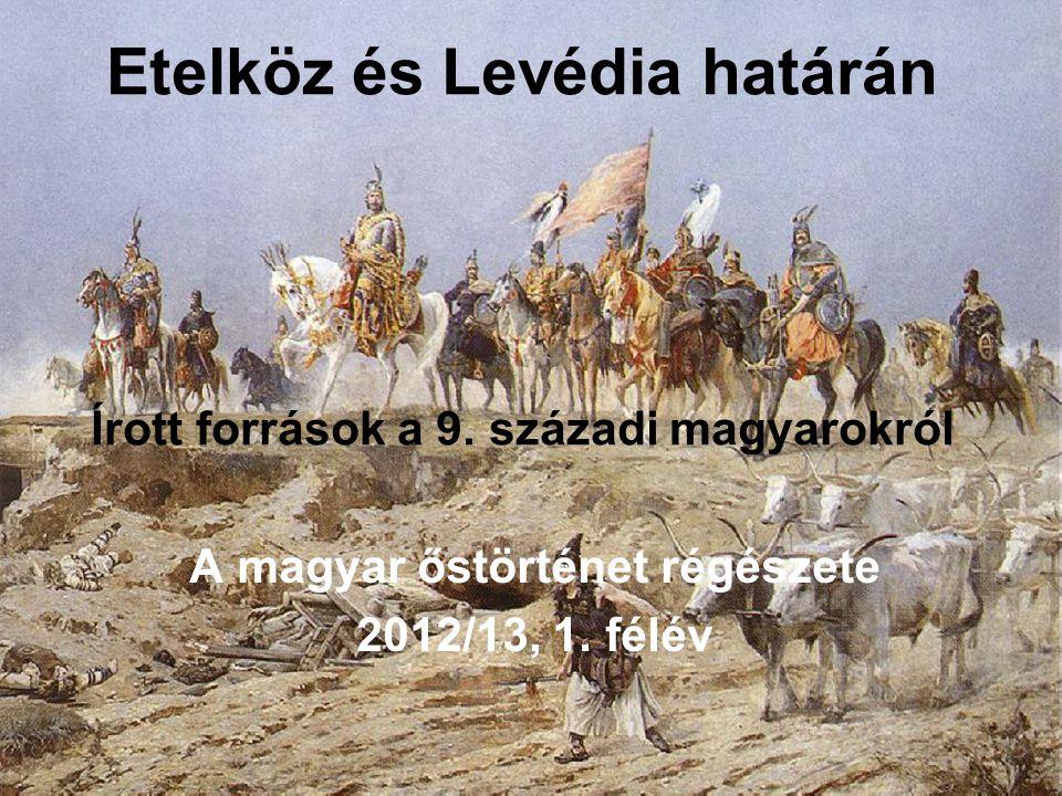 Etelköz és Levédia határán Írott források a 9. századi magyarokról