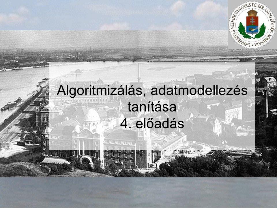 Algoritmizálás, adatmodellezés tanítása 4. előadás