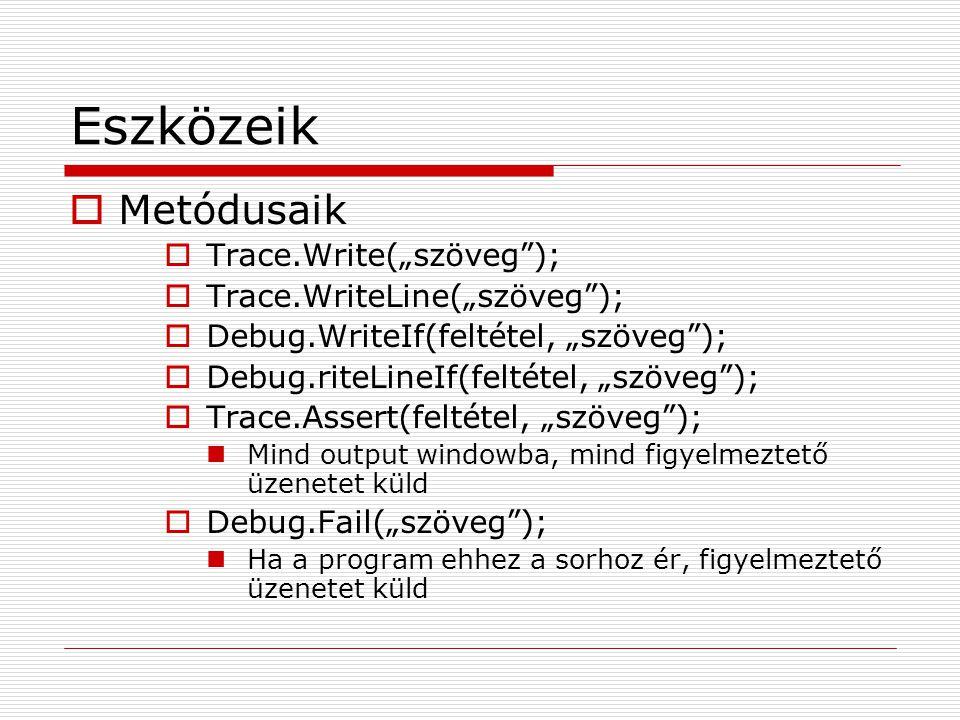 """Eszközeik Metódusaik Trace.Write(""""szöveg ); Trace.WriteLine(""""szöveg );"""