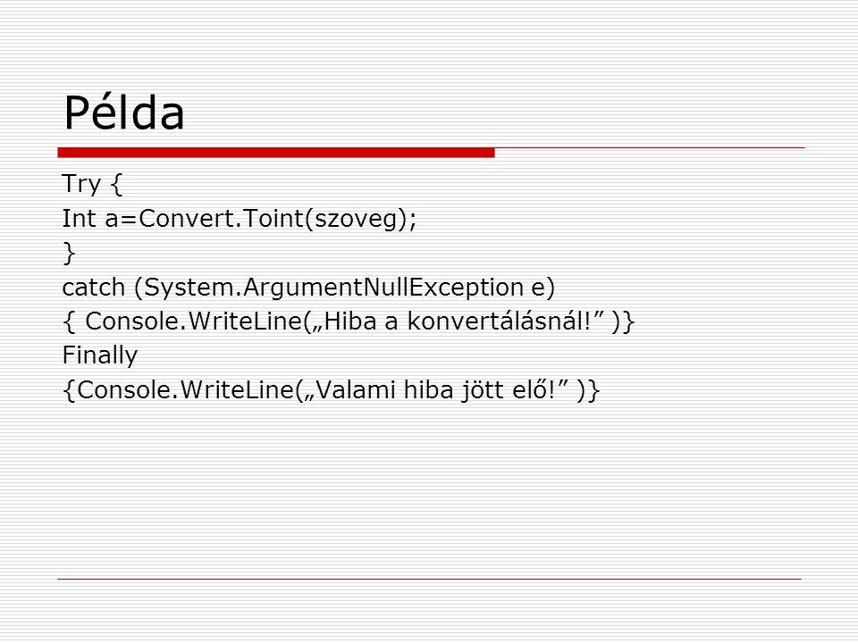 Példa Try { Int a=Convert.Toint(szoveg); }