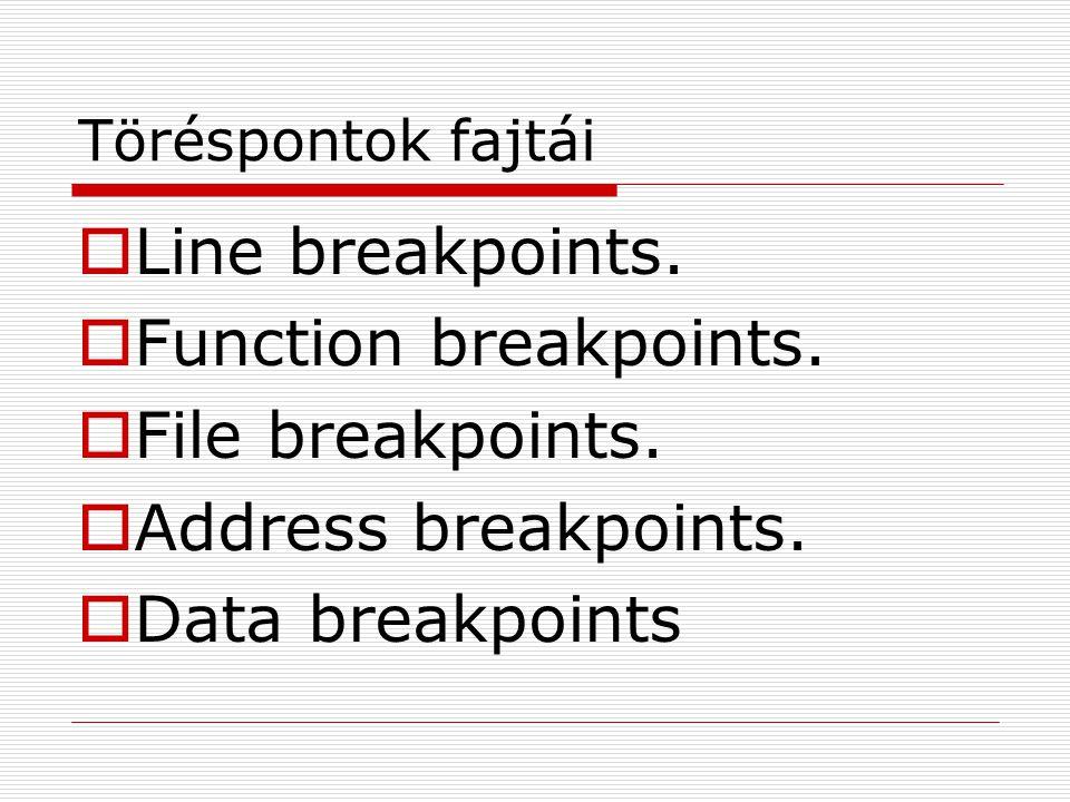 Line breakpoints. Function breakpoints. File breakpoints.