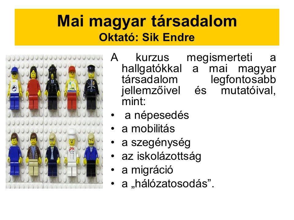 Mai magyar társadalom Oktató: Sik Endre