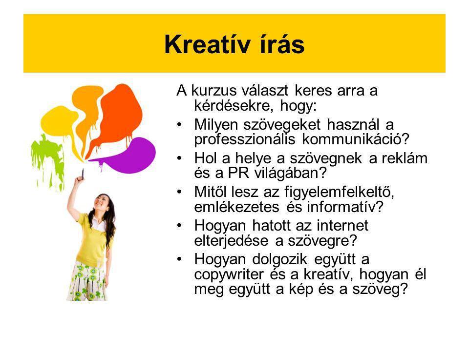 Kreatív írás A kurzus választ keres arra a kérdésekre, hogy:
