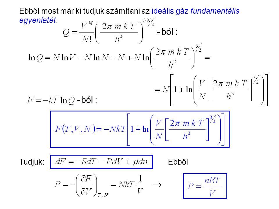 Ideális gázok 8 Ebből most már ki tudjuk számítani az ideális gáz fundamentális egyenletét. Tudjuk: